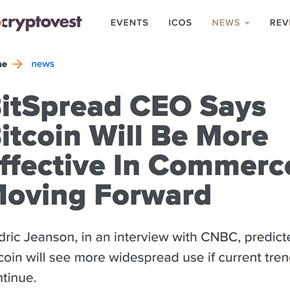 "Cyryptovest: ""BitSpread CEO says bitcoin will be more effective in commerce moving forward"""